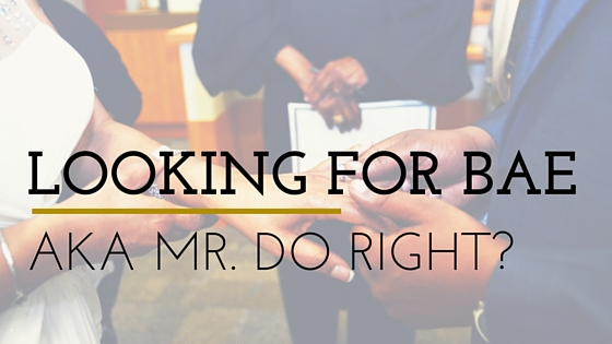 Looking for Bae, AKA Mr. Do Right?